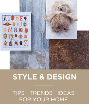 Style and Design Tips, Trends, and Ideas for your Home